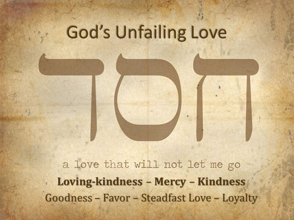 God's Unfailing Love Loving-kindness – Mercy – Kindness Goodness – Favor – Steadfast  Love – Loyalty. - ppt download