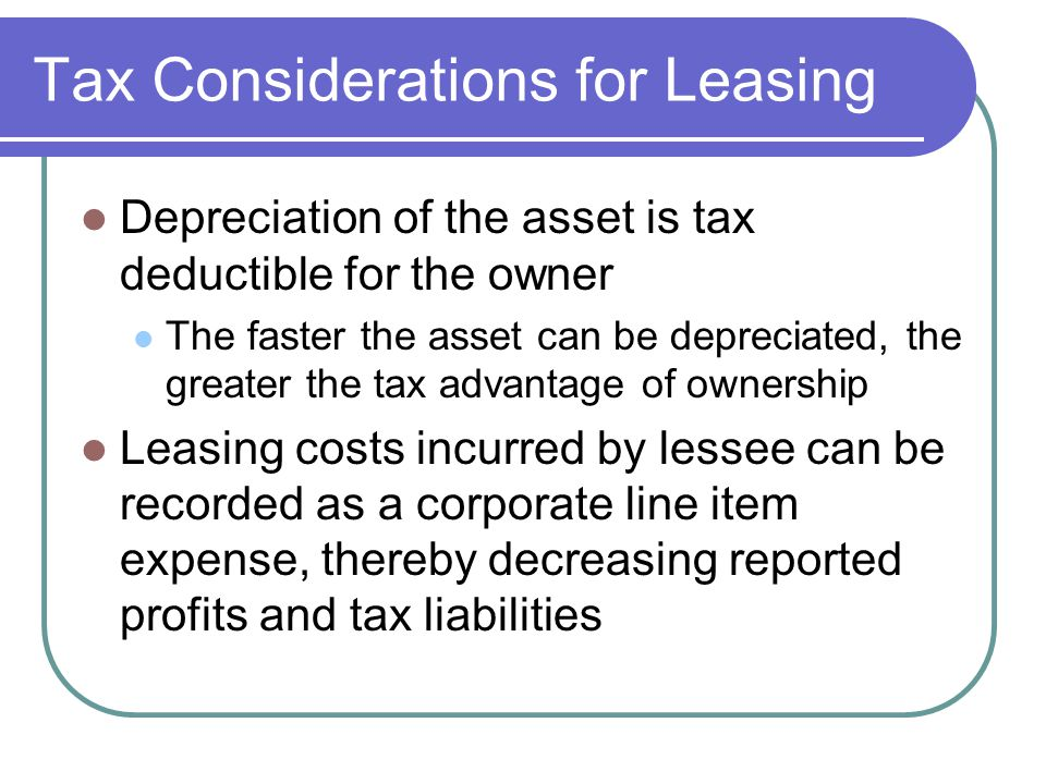 3 Tax Considerations For Leasing Depreciation Of The Et Is Deductible Owner Faster Can Be Depreciated Greater