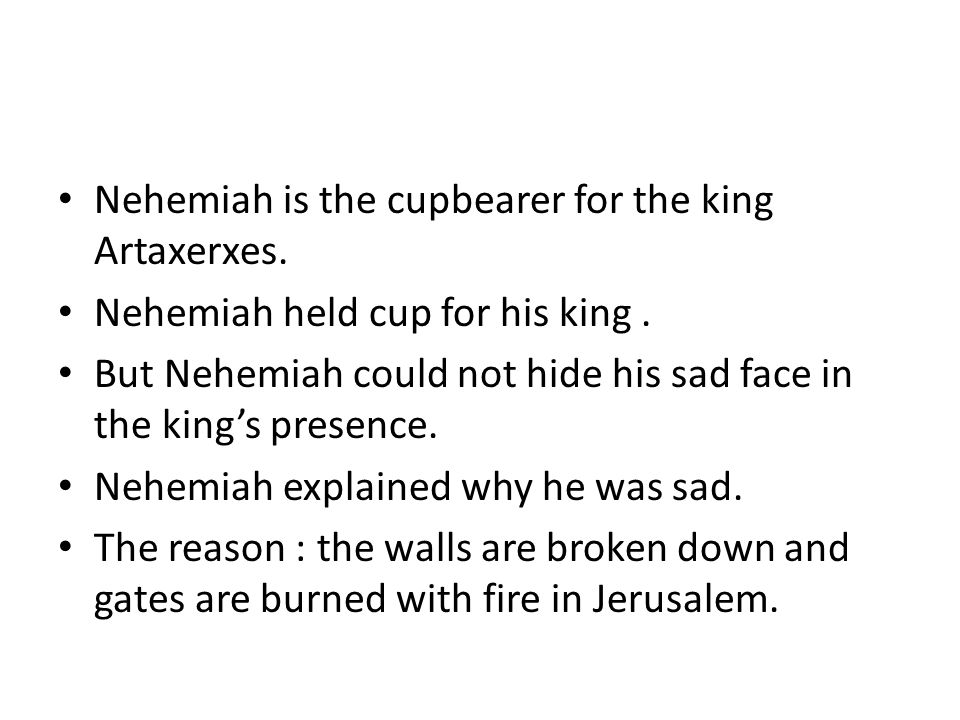 Nehemiah is the cupbearer for the king Artaxerxes.
