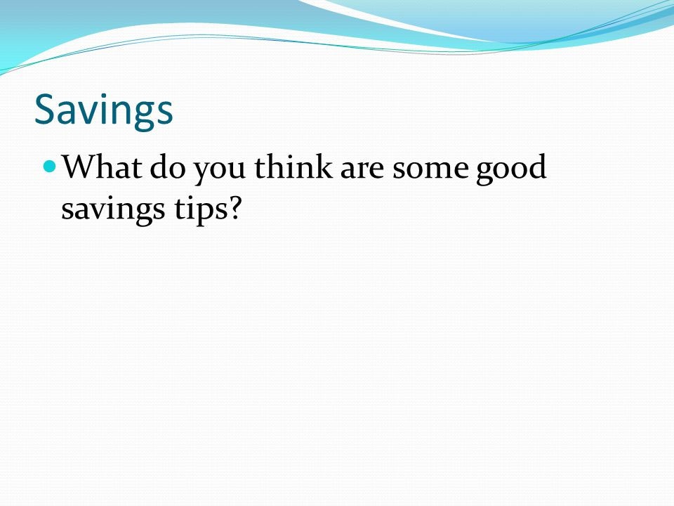 Savings What do you think are some good savings tips