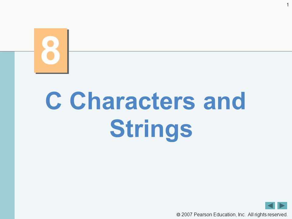  2007 Pearson Education, Inc. All rights reserved C Characters and Strings
