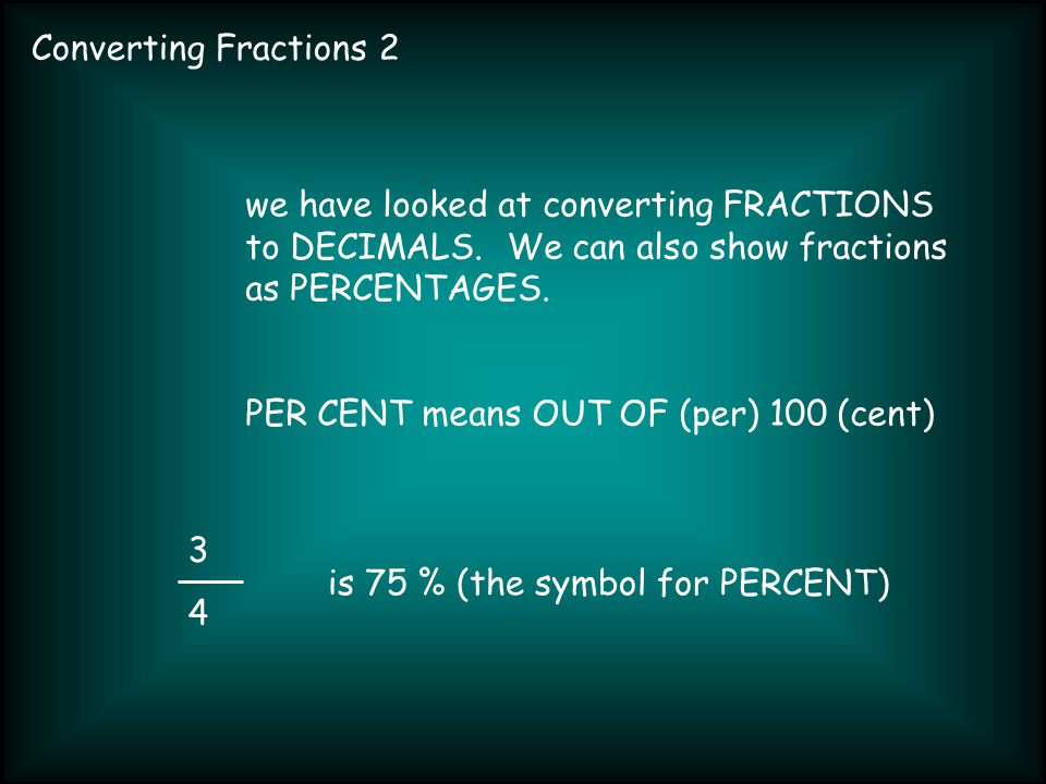 Converting Fractions We Have Looked At Converting Fractions To