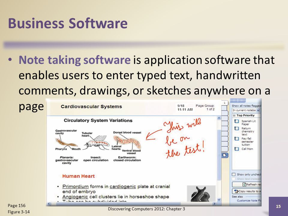 Business Software Note taking software is application software that enables users to enter typed text, handwritten comments, drawings, or sketches anywhere on a page Discovering Computers 2012: Chapter 3 15 Page 156 Figure 3-14