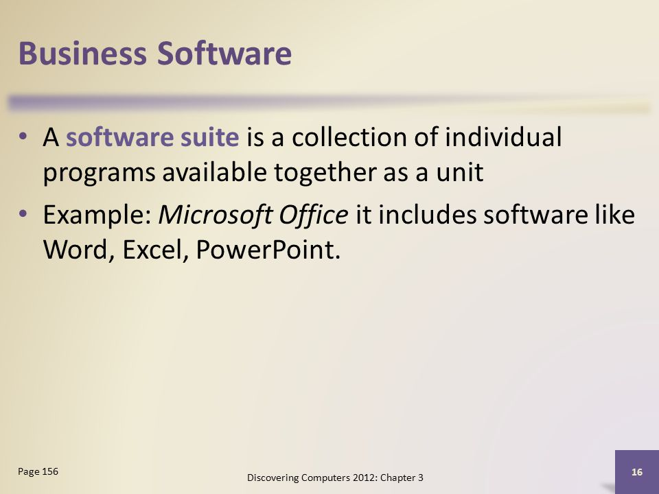 Business Software A software suite is a collection of individual programs available together as a unit Example: Microsoft Office it includes software like Word, Excel, PowerPoint.