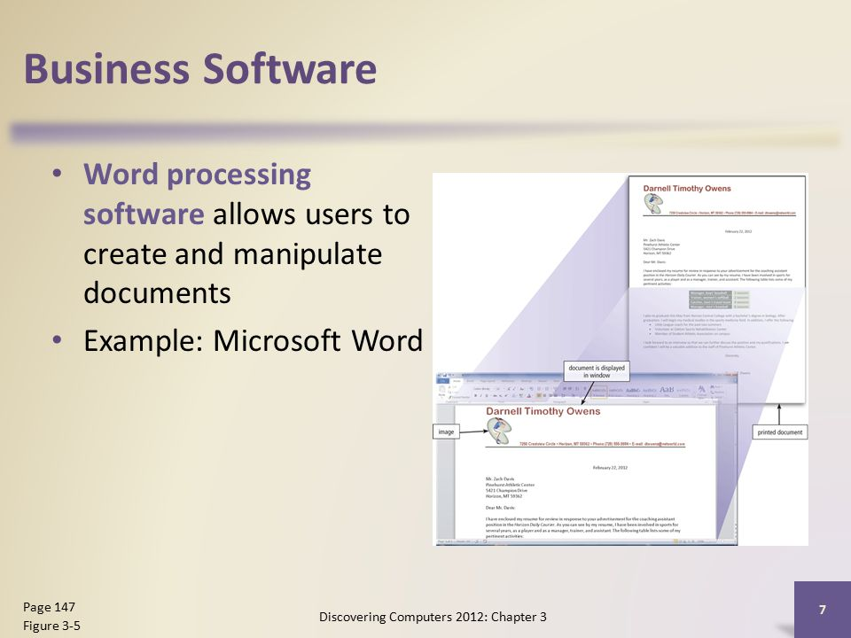 Business Software Word processing software allows users to create and manipulate documents Example: Microsoft Word Discovering Computers 2012: Chapter 3 7 Page 147 Figure 3-5