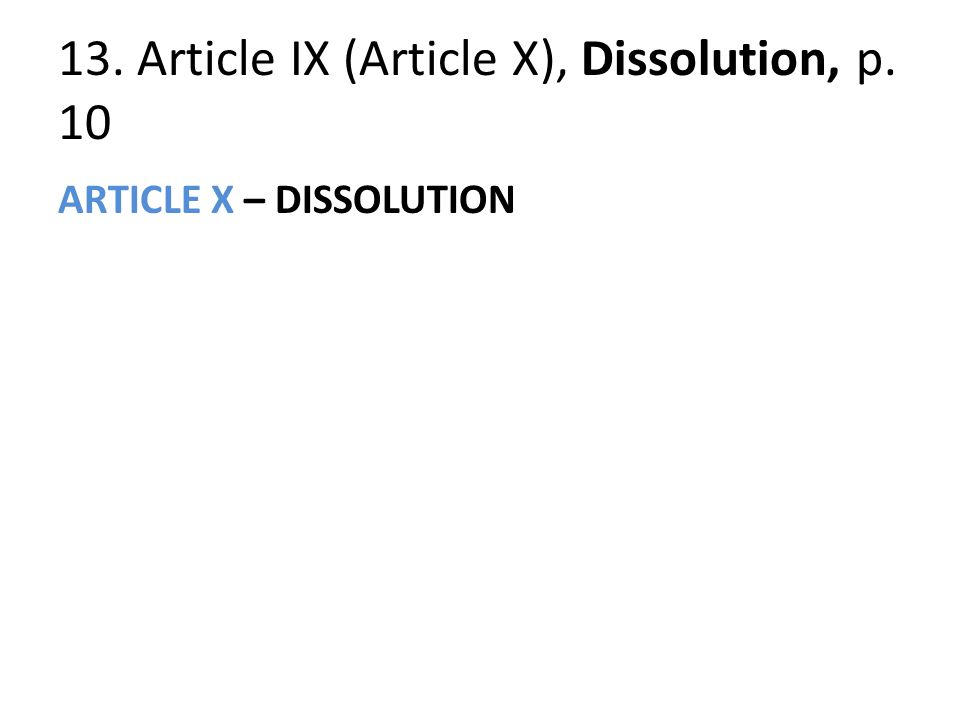 13. Article IX (Article X), Dissolution, p. 10 ARTICLE X – DISSOLUTION