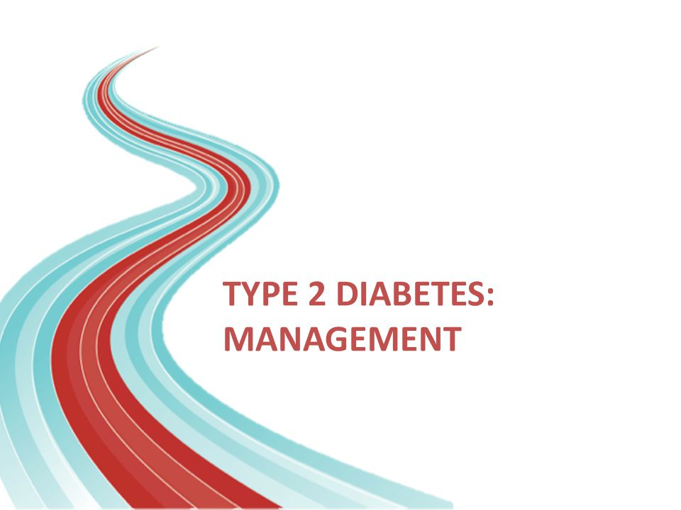 TYPE 2 DIABETES: MANAGEMENT