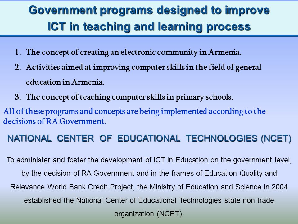 Information and Communication Technologies in the field of general education in Armenia NATIONAL CENTER OF EDUCATIONAL TECHNOLOGIES