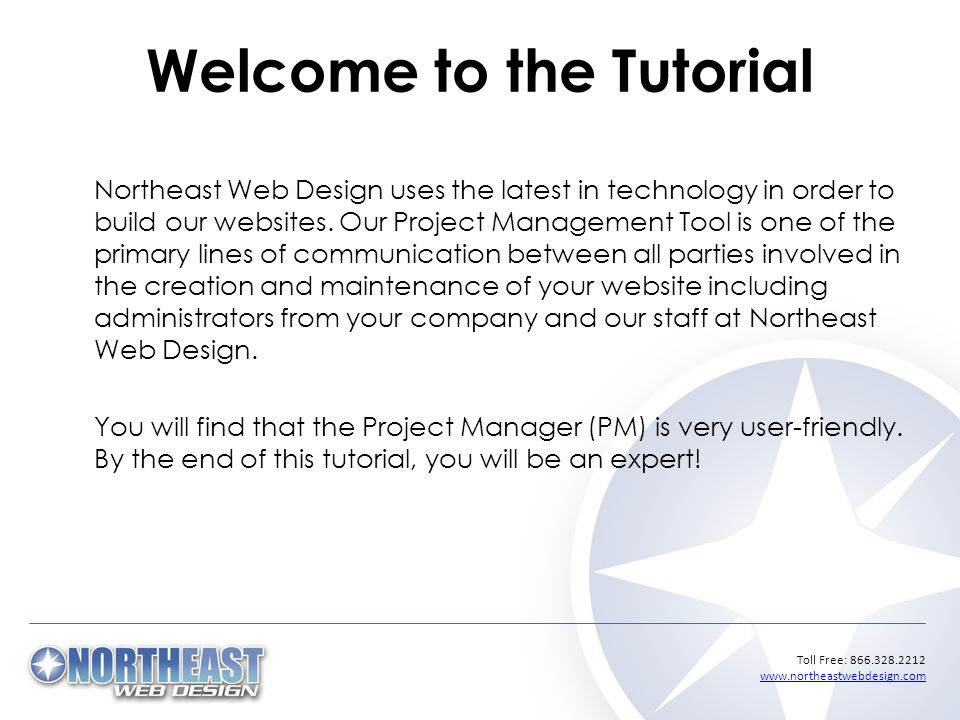 Toll Free: Welcome to the Tutorial Northeast Web Design uses the latest in technology in order to build our websites.