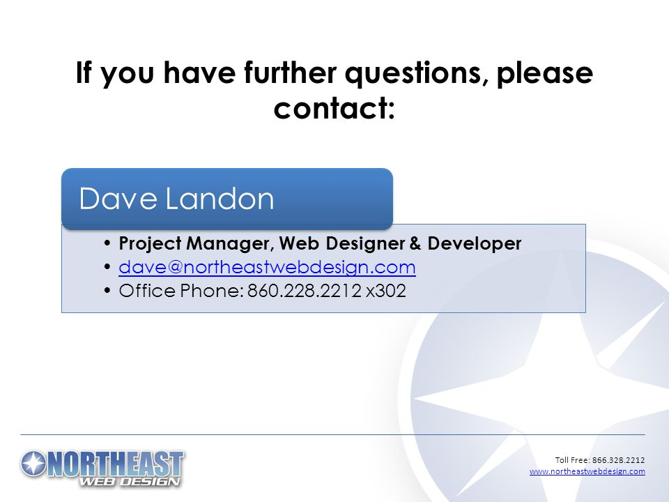 Toll Free: If you have further questions, please contact: Project Manager, Web Designer & Developer Office Phone: x302 Dave Landon
