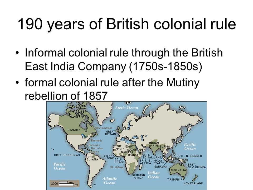 190 years of British colonial rule Informal colonial rule through the British East India Company (1750s-1850s) formal colonial rule after the Mutiny rebellion of 1857