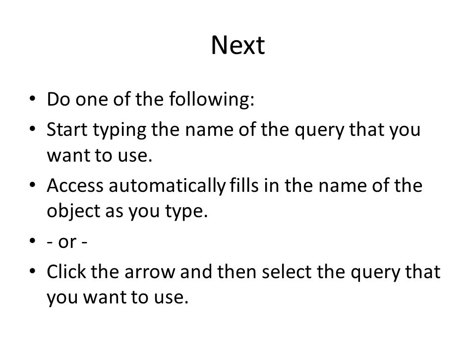 Next Do one of the following: Start typing the name of the query that you want to use.
