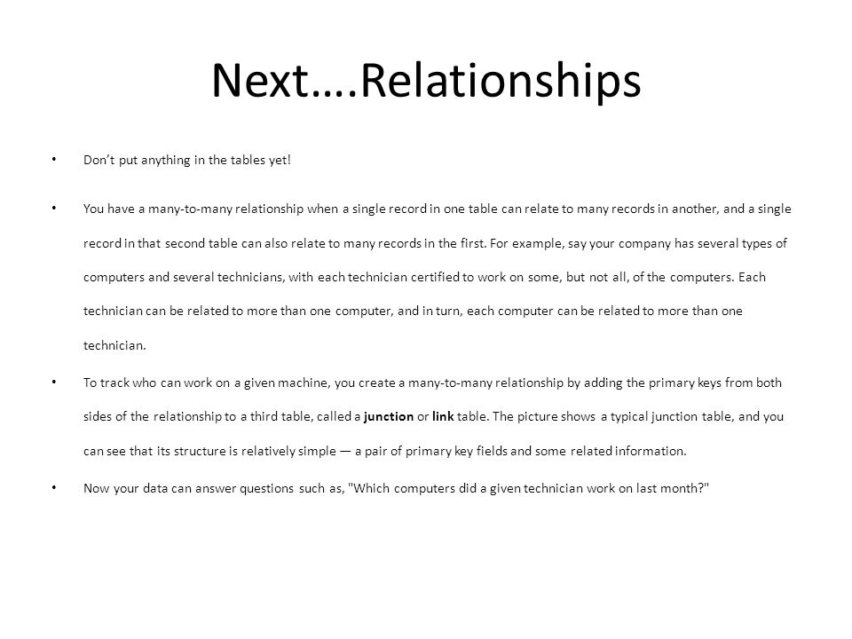 Next….Relationships Don't put anything in the tables yet.