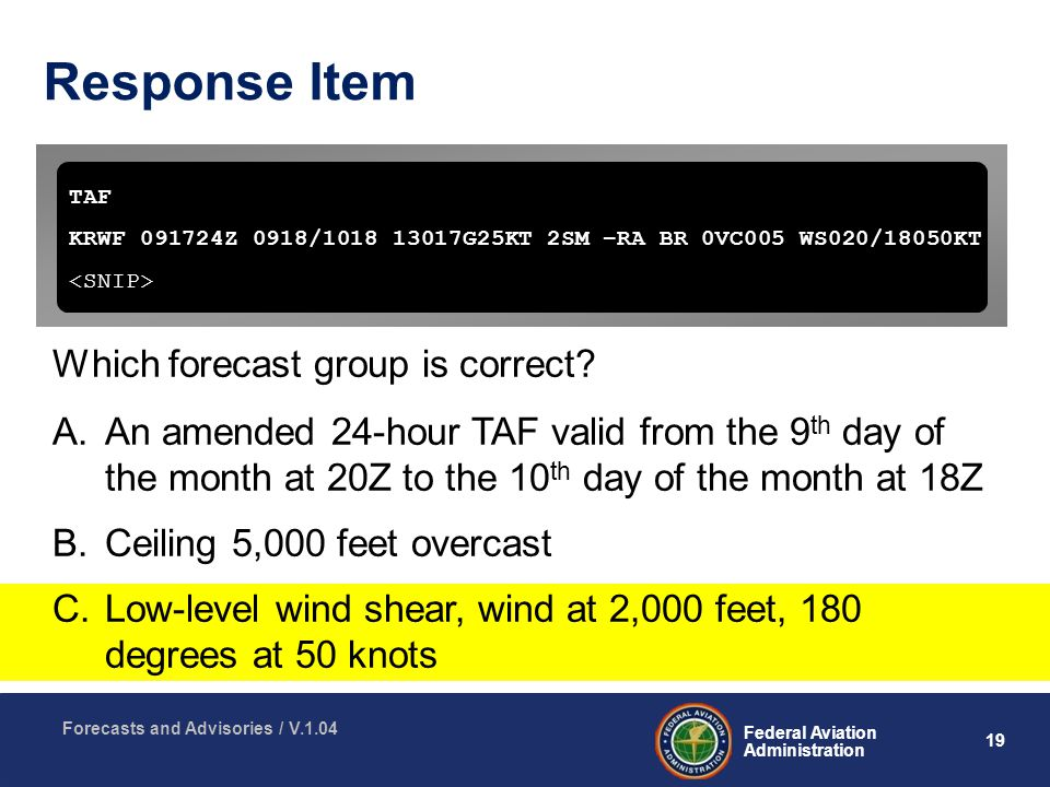19 Federal Aviation Administration Forecasts and Advisories / V.1.04 Response Item Which forecast group is correct.