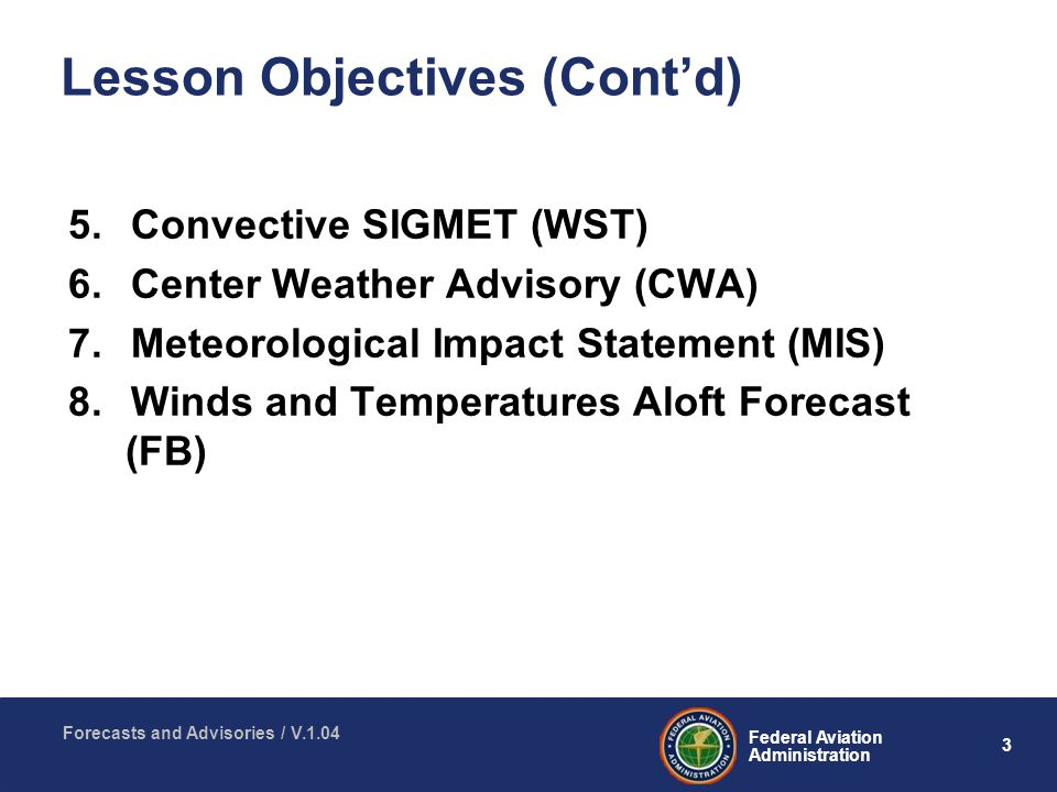 3 Federal Aviation Administration Forecasts and Advisories / V.1.04 Lesson Objectives (Cont'd) 5.