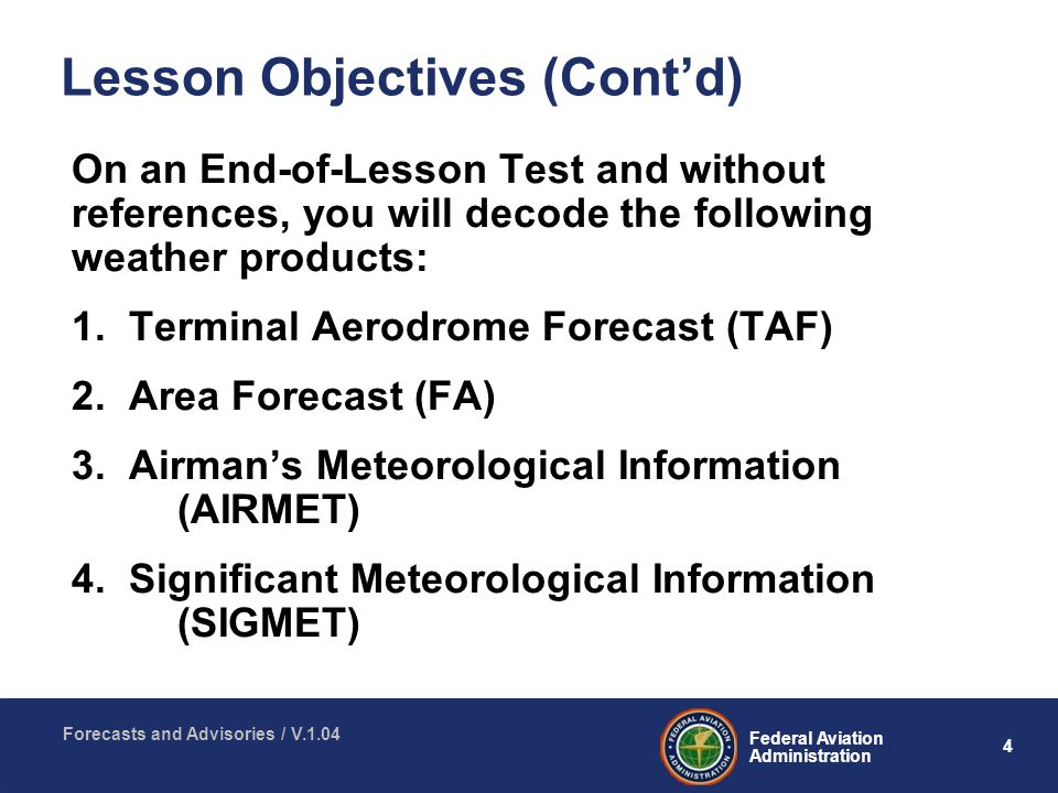 4 Federal Aviation Administration Forecasts and Advisories / V.1.04 On an End-of-Lesson Test and without references, you will decode the following weather products: 1.