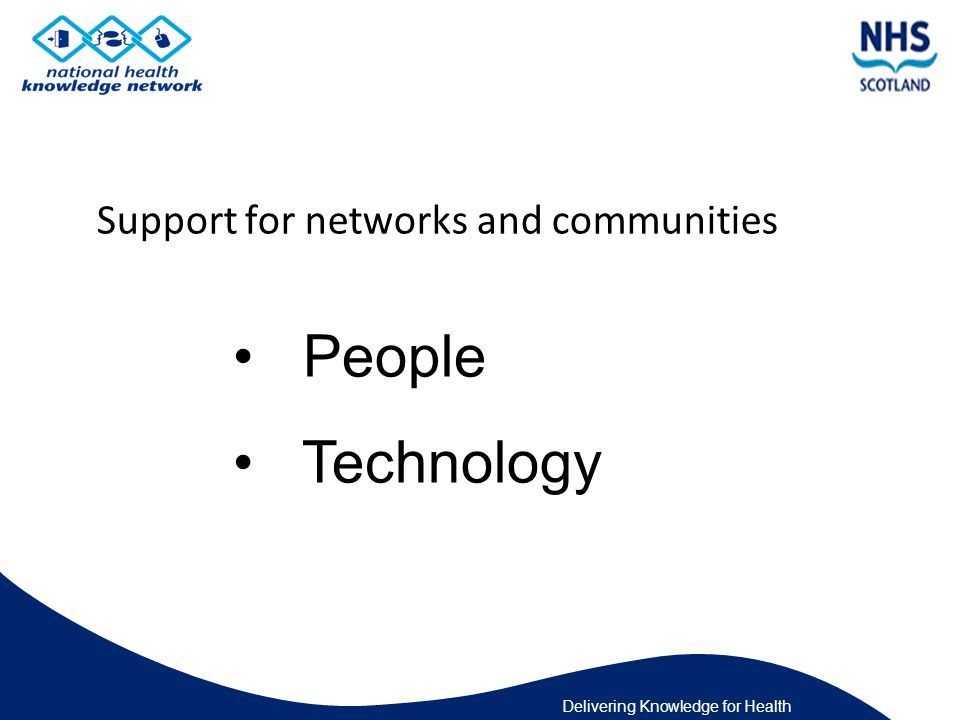 Delivering Knowledge for Health Support for networks and communities People Technology