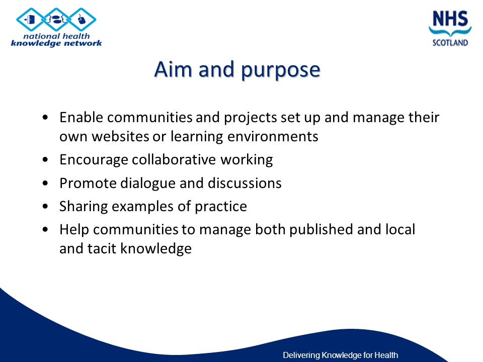 Enable communities and projects set up and manage their own websites or learning environments Encourage collaborative working Promote dialogue and discussions Sharing examples of practice Help communities to manage both published and local and tacit knowledge