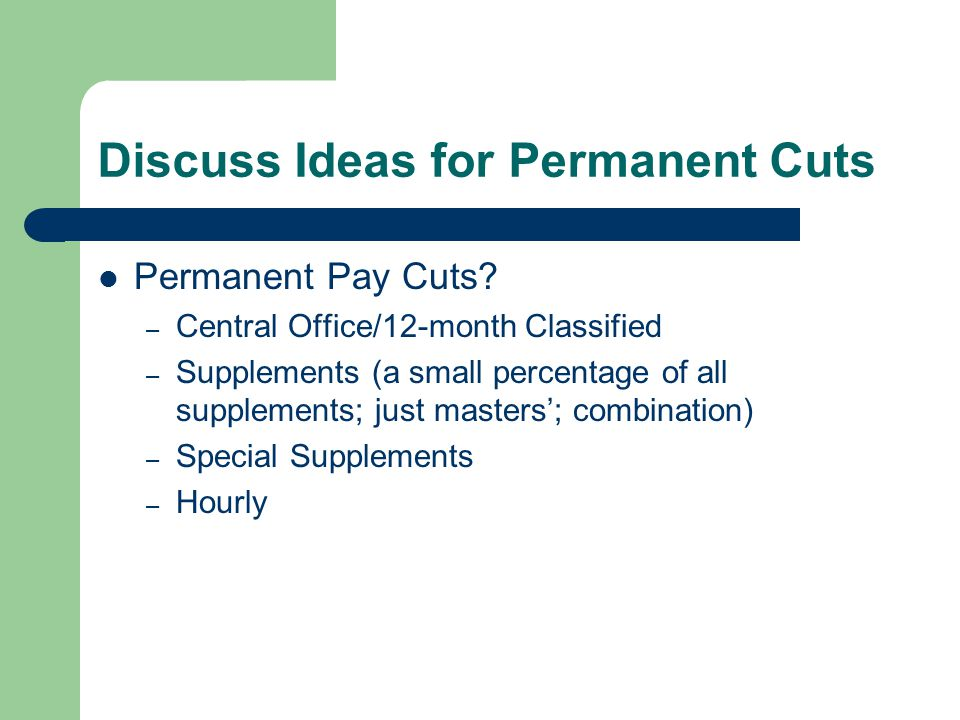 Discuss Ideas for Permanent Cuts Permanent Pay Cuts.