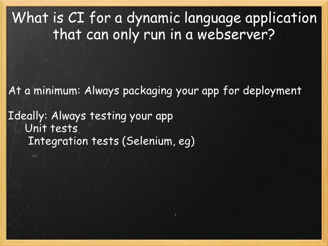What is CI for a dynamic language application that can only run in a webserver.