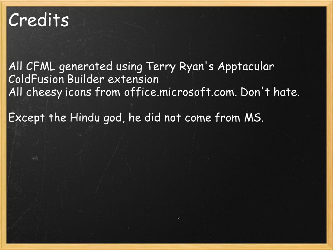 Credits All CFML generated using Terry Ryan s Apptacular ColdFusion Builder extension All cheesy icons from office.microsoft.com.