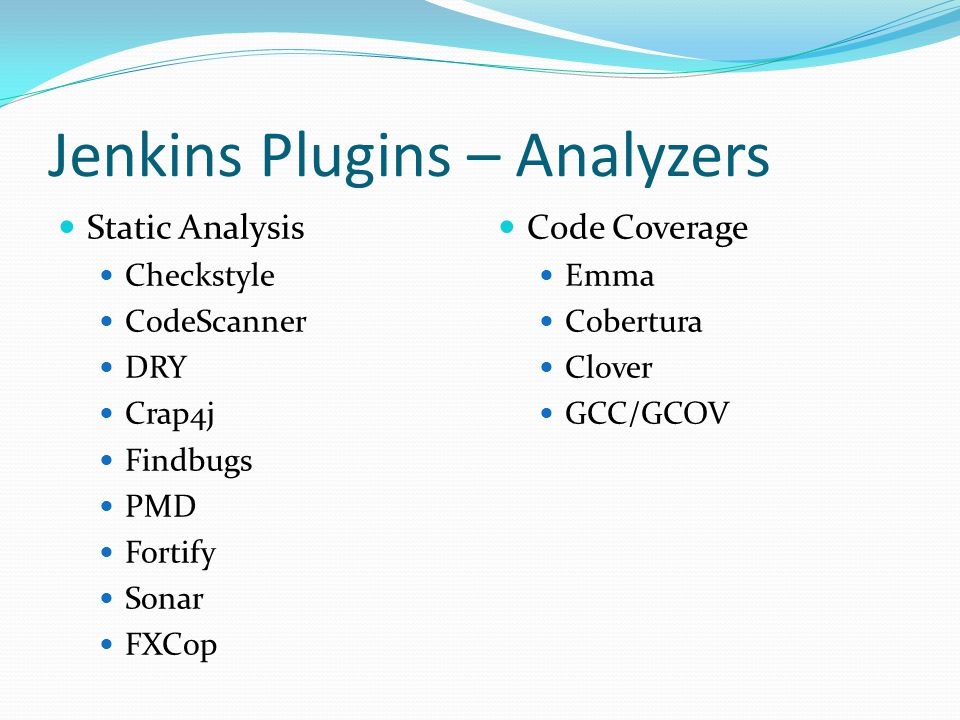 Jenkins Plugins – Analyzers Static Analysis Checkstyle CodeScanner DRY Crap4j Findbugs PMD Fortify Sonar FXCop Code Coverage Emma Cobertura Clover GCC/GCOV