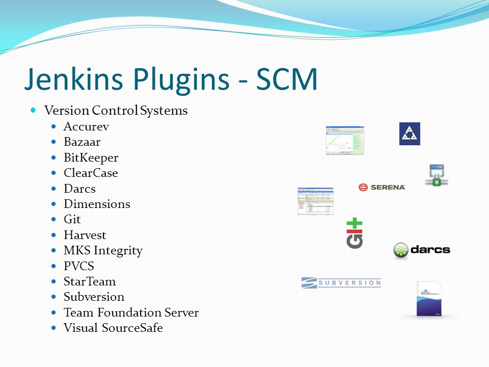 Jenkins Plugins - SCM Version Control Systems Accurev Bazaar BitKeeper ClearCase Darcs Dimensions Git Harvest MKS Integrity PVCS StarTeam Subversion Team Foundation Server Visual SourceSafe