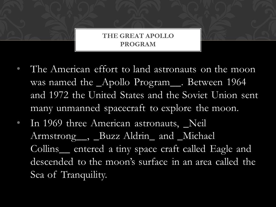 The American effort to land astronauts on the moon was named the _Apollo Program__.