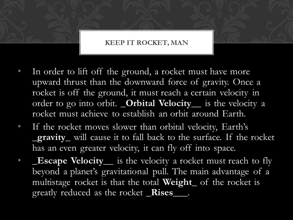 In order to lift off the ground, a rocket must have more upward thrust than the downward force of gravity.
