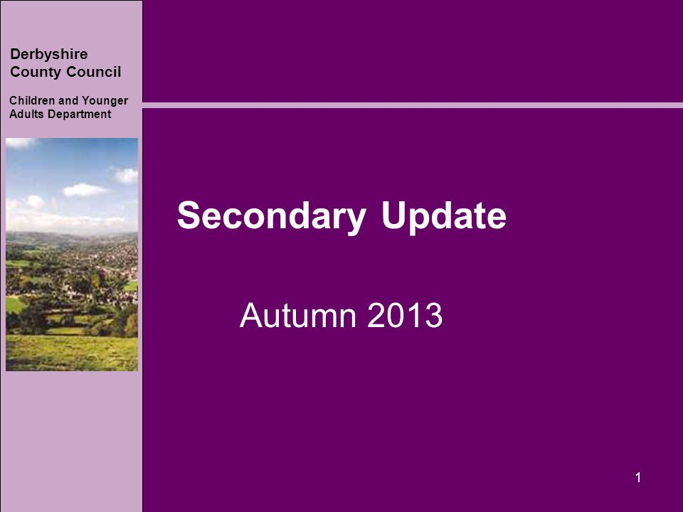 Derbyshire County Council Children and Younger Adults Department Secondary Update Autumn