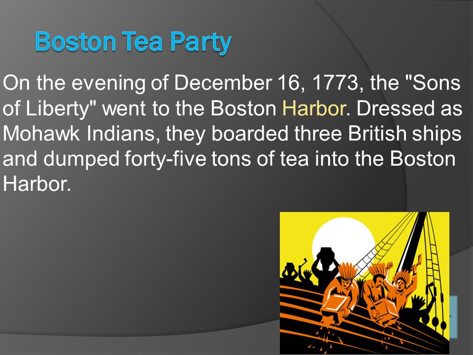On the evening of December 16, 1773, the Sons of Liberty went to the Boston Harbor.