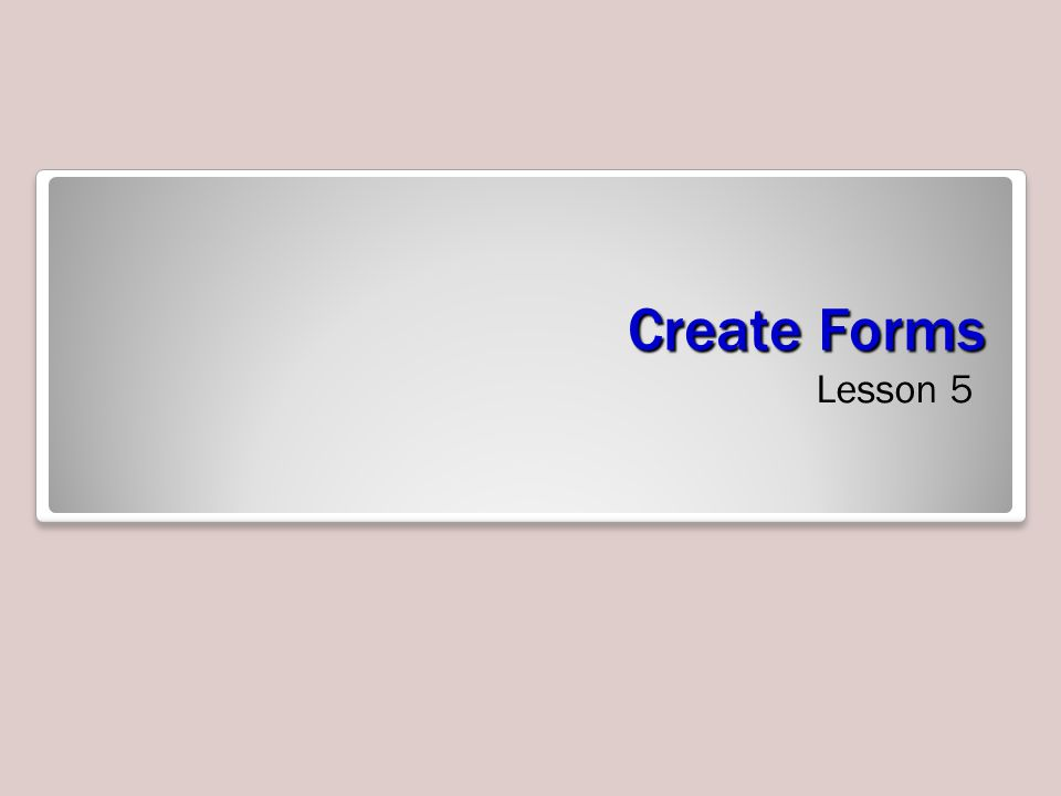 Create Forms Lesson 5