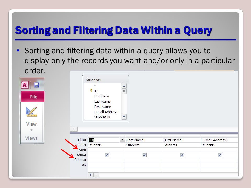 Sorting and Filtering Data Within a Query Sorting and filtering data within a query allows you to display only the records you want and/or only in a particular order.