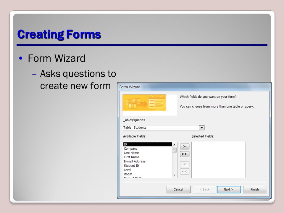 Creating Forms Form Wizard –Asks questions to create new form