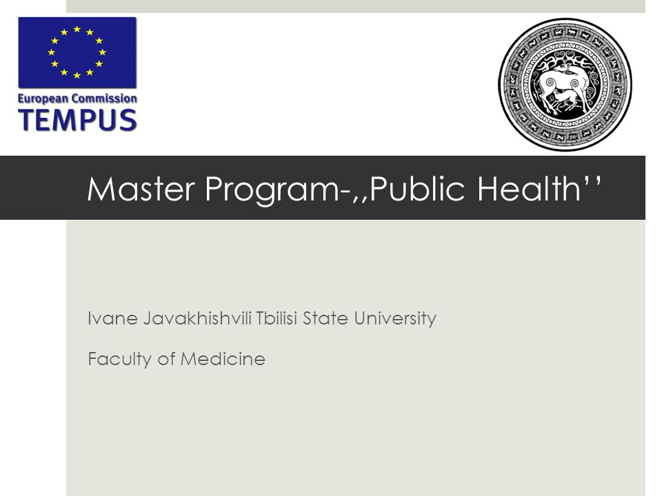 Master Program-,,Public Health'' Ivane Javakhishvili Tbilisi State University Faculty of Medicine