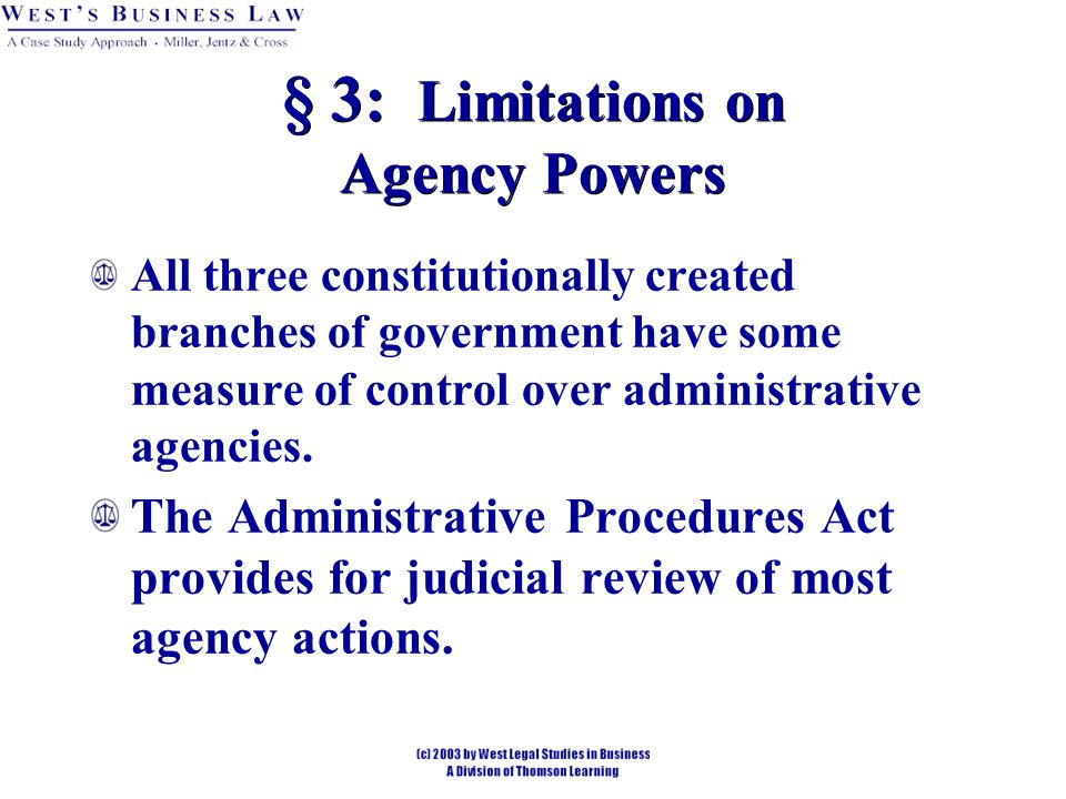 § 3: Limitations on Agency Powers All three constitutionally created branches of government have some measure of control over administrative agencies.