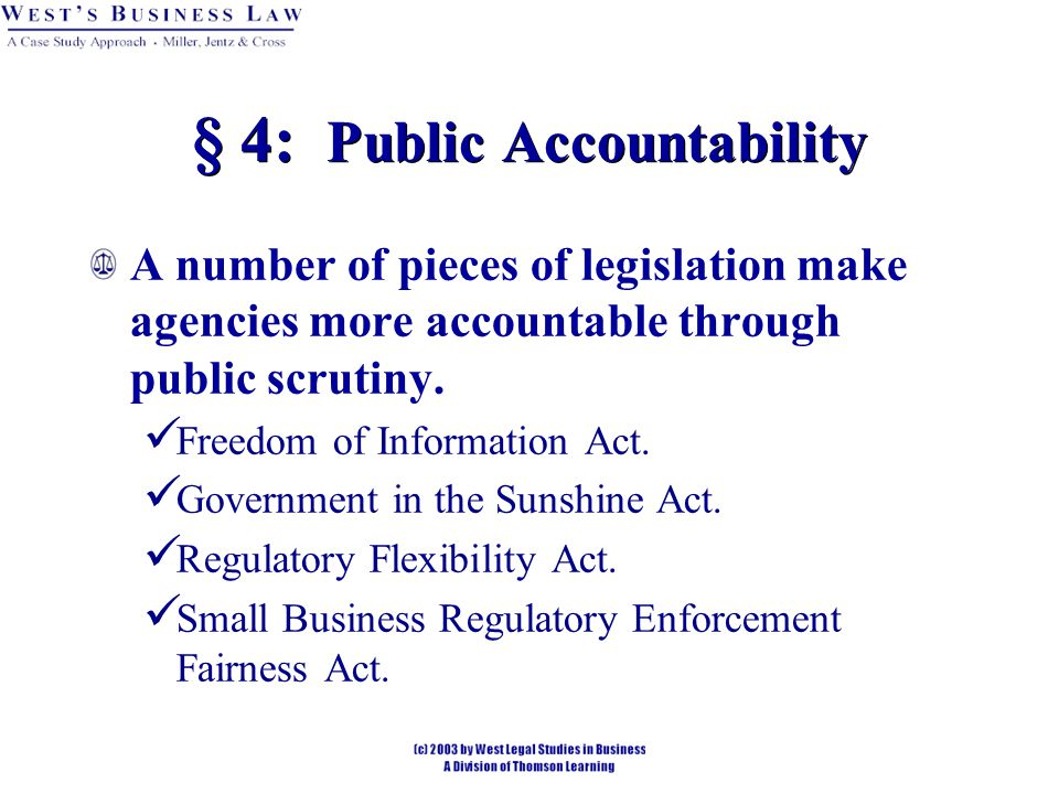 § 4: Public Accountability A number of pieces of legislation make agencies more accountable through public scrutiny.
