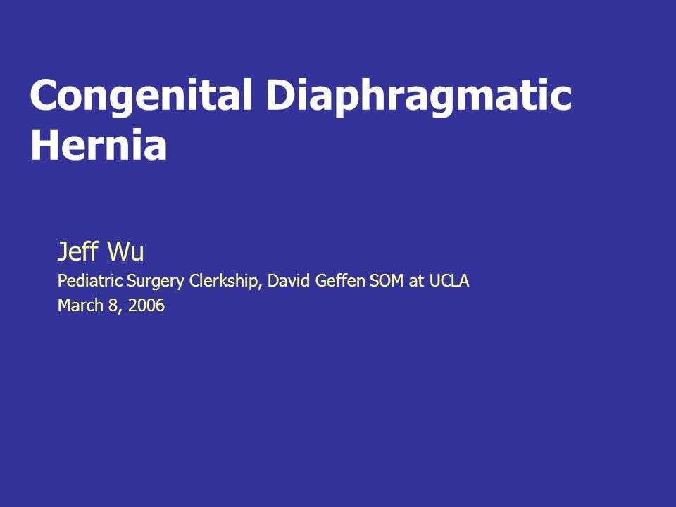 Congenital Diaphragmatic Hernia Jeff Wu Pediatric Surgery