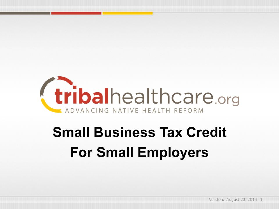 Small Business Tax Credit For Small Employers Version: August 23,
