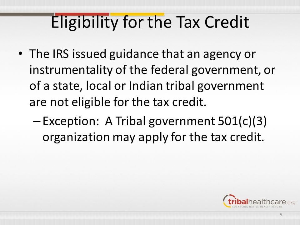 The IRS issued guidance that an agency or instrumentality of the federal government, or of a state, local or Indian tribal government are not eligible for the tax credit.