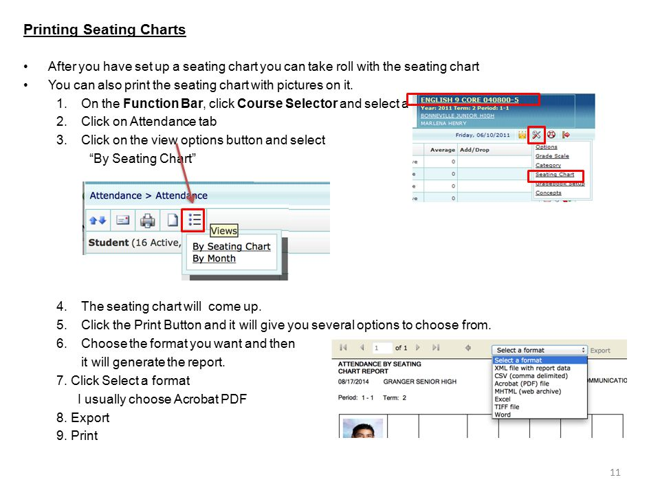 Printing Seating Charts After you have set up a seating chart you can take roll with the seating chart You can also print the seating chart with pictures on it.