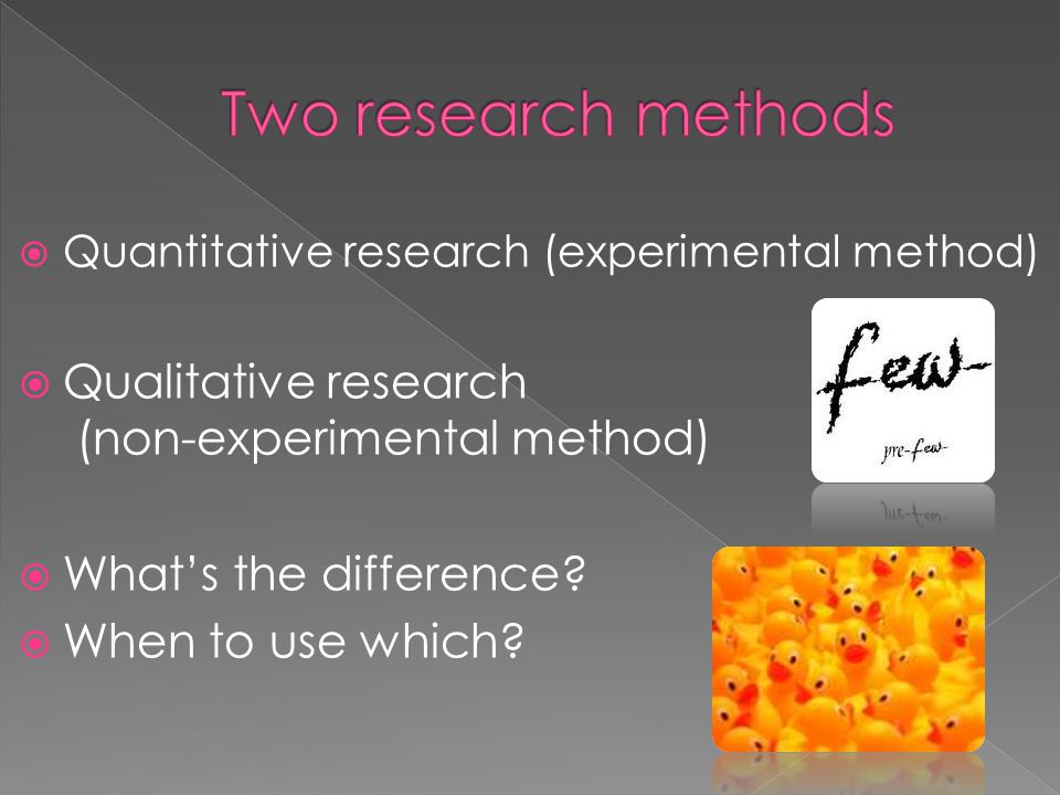  Quantitative research (experimental method)  Qualitative research (non-experimental method)  What's the difference.