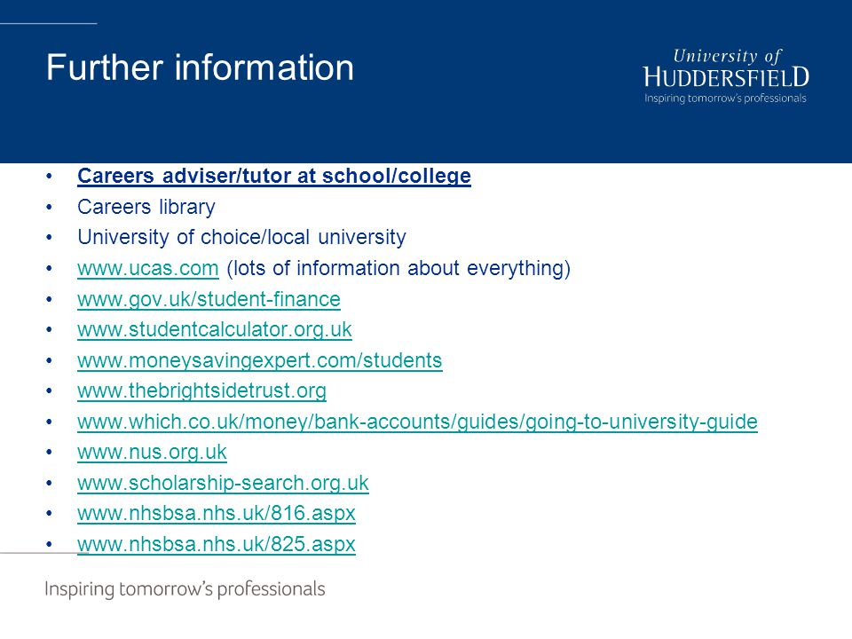 Further information Careers adviser/tutor at school/college Careers library University of choice/local university   (lots of information about everything)