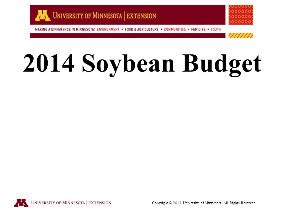 2014 Soybean Budget Copyright © University of Minnesota. All Rights Reserved.
