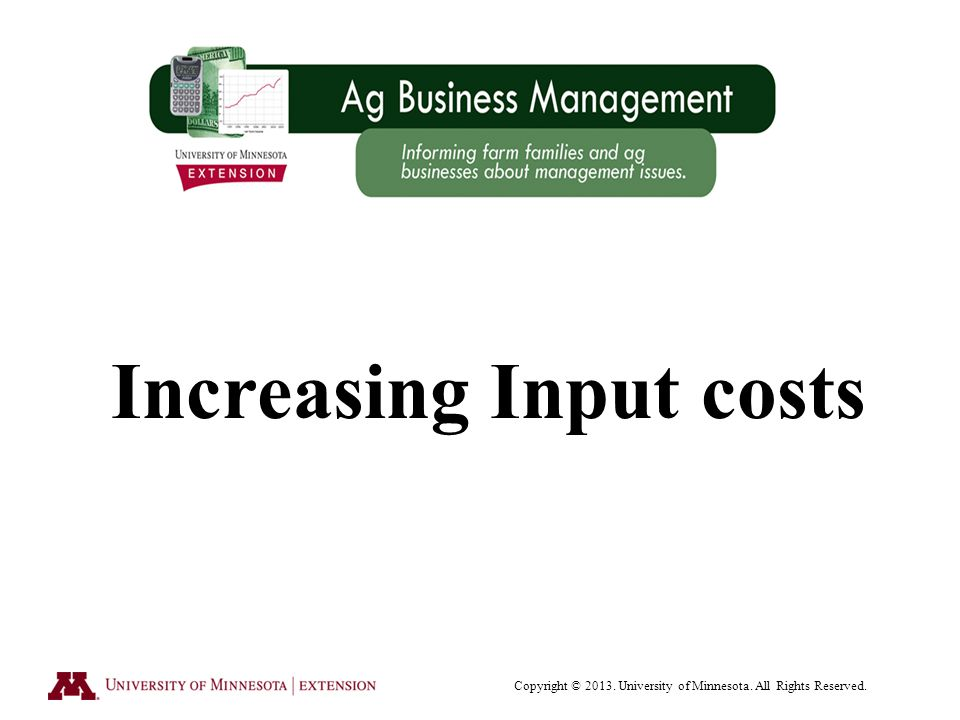 Increasing Input costs Copyright © University of Minnesota. All Rights Reserved.