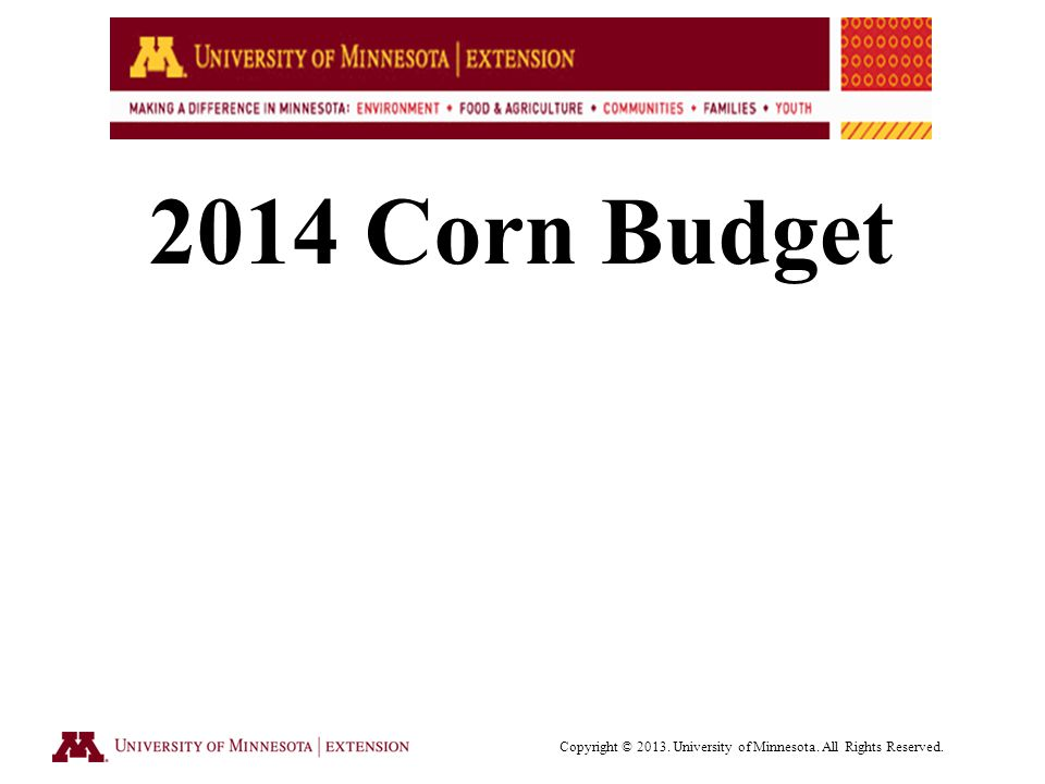 2014 Corn Budget Copyright © University of Minnesota. All Rights Reserved.
