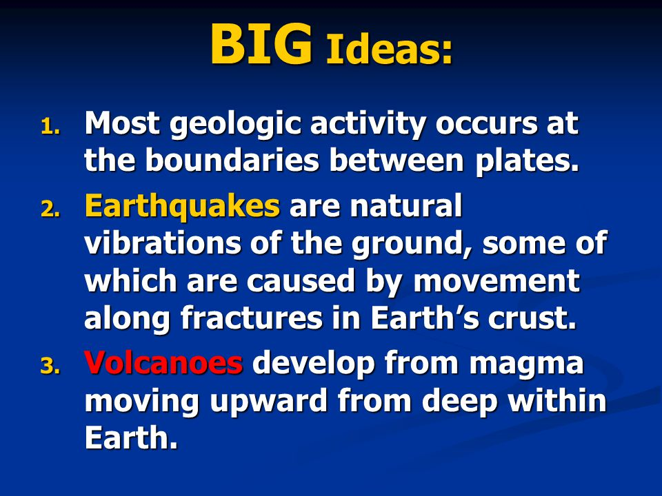 BIG Ideas: 1. Most geologic activity occurs at the boundaries between plates.