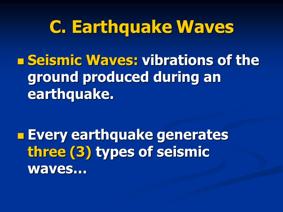 C. Earthquake Waves Seismic Waves: vibrations of the ground produced during an earthquake.