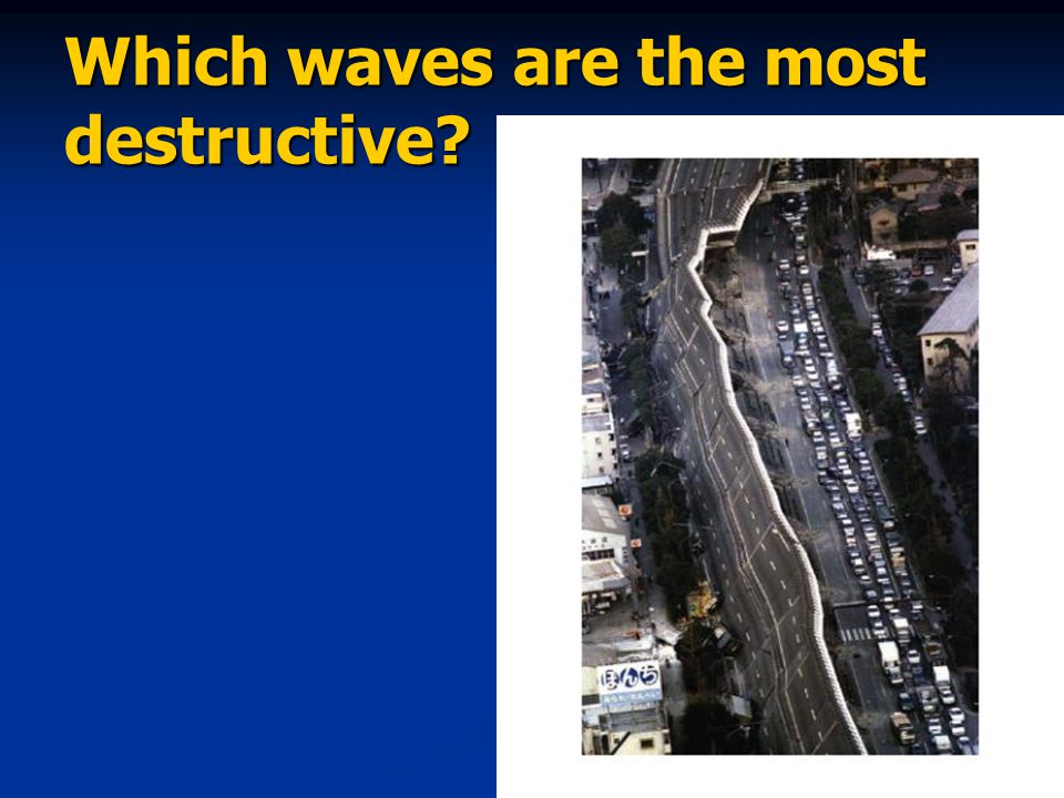 Which waves are the most destructive