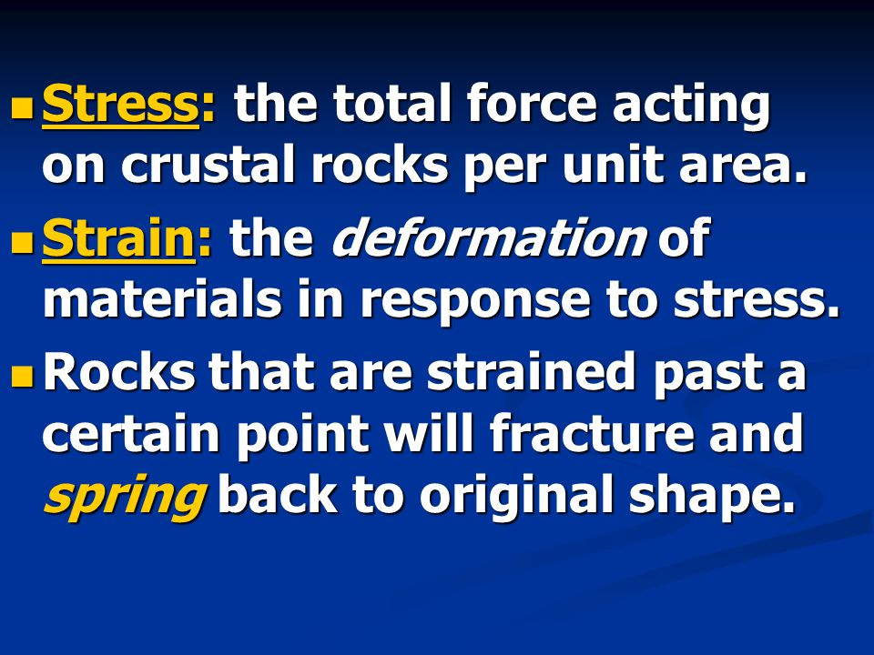 Stress: the total force acting on crustal rocks per unit area.